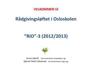 """VELKOMMEN til Rådgivingsløftet i Osloskolen  """" RiO """"-3 (2012/2013)"""