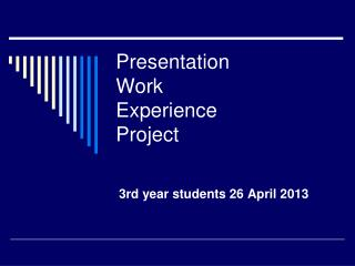 Presentation  Work Experience Project
