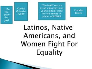 Latinos, Native Americans, and Women Fight For Equality