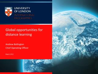 Global opportunities for distance learning Andrew Bollington Chief Operating Officer March 2012
