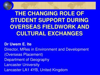 THE CHANGING ROLE OF STUDENT SUPPORT DURING OVERSEAS FIELDWORK AND CULTURAL EXCHANGES