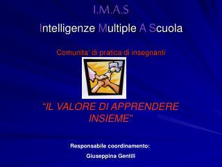 I.M.A.S I ntelligenze  M ultiple  A S cuola Comunita' di pratica di insegnanti