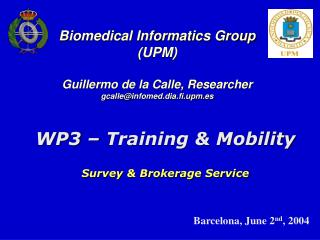 Biomedical Informatics Group (UPM) Guillermo de la Calle, Researcher gcalle@infomed.dia.fi.upm.es