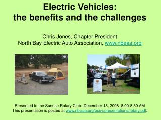 Electric Vehicles:  the benefits and the challenges  Chris Jones, Chapter President North Bay Electric Auto Association,