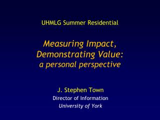 UHMLG Summer Residential Measuring Impact, Demonstrating Value:  a personal perspective
