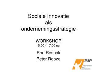 Sociale Innovatie  als  ondernemingsstrategie WORKSHOP 15.50 - 17.00 uur