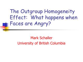 The Outgroup Homogeneity Effect:  What happens when Faces are Angry