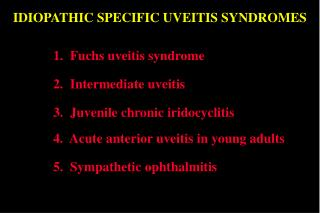 IDIOPATHIC SPECIFIC UVEITIS SYNDROMES