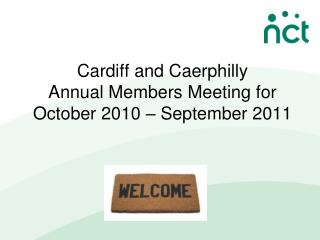 Cardiff and Caerphilly  Annual Members Meeting for October 2010 – September 2011