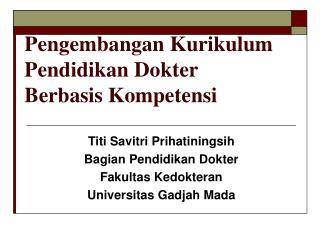 Pengembangan Kurikulum  Pendidikan Dokter  Berbasis Kompetensi