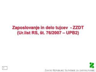 Zaposlovanje  in delo tujcev  - ZZDT (Ur.list RS, št. 76/2007 – UPB2)
