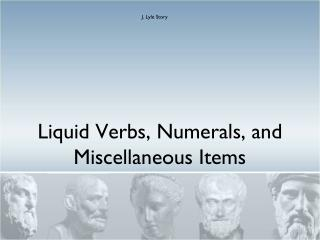 Liquid Verbs, Numerals, and Miscellaneous Items