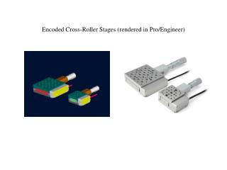 Encoded Cross-Roller Stages (rendered in Pro/Engineer)