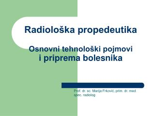 Radiološka propedeutika Osnovni tehnološki pojmovi i priprema bolesnika