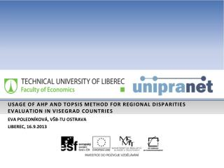 USAGE OF AHP AND TOPSIS METHOD FOR REGIONAL DISPARITIES EVALUATION IN VISEGRAD COUNTRIES