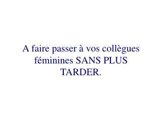 A faire passer à vos collègues féminines SANS PLUS TARDER.