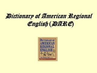 Dictionary of American Regional English  ( DARE )