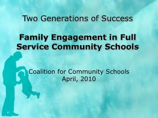 Two Generations of Success Family Engagement in Full Service Community Schools