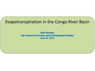 Evapotranspiration in the Congo River Basin Noel Aloysius