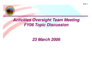 Activities Oversight Team Meeting FY06 Topic Discussion 23 March 2006