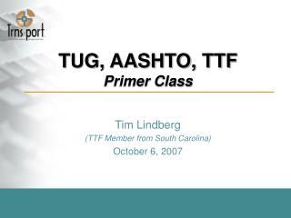 TUG, AASHTO, TTF Primer Class