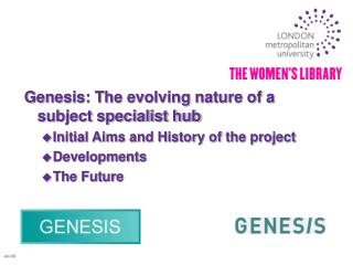 Genesis: The evolving nature of a subject specialist hub Initial Aims and History of the project