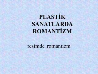 PLASTIK   SANATLARDA  ROMANTIZM