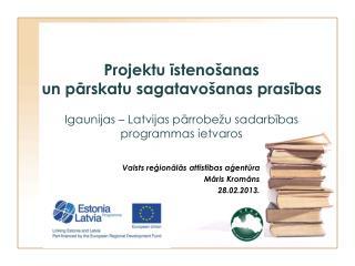 Valsts reģionālās attīstības aģentūra Māris Kromāns 28.02.2013.