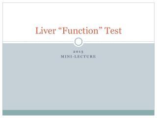 """Liver  """" Function """"  Test"""