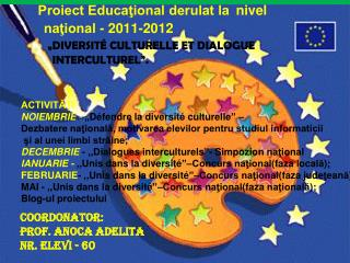 Proiect Educational derulat la  nivel                     national - 2011-2012                 DIVERSIT  CULTURELLE ET D