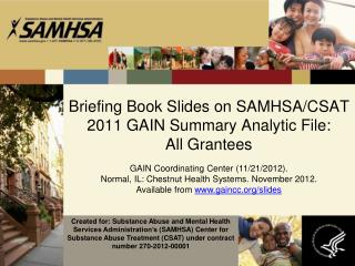 Briefing Book Slides  on SAMHSA/CSAT   2011 GAIN Summary  Analytic  File: All  Grantees