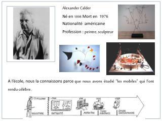 Alexander Calder N� en  1898  Mort en   1976 Nationalit� :am�ricaine