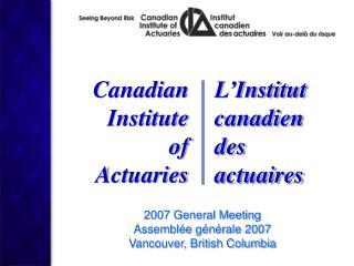 2007 General Meeting Assemblée générale 2007 Vancouver, British Columbia