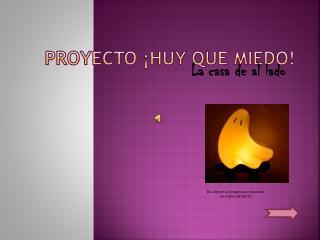 Proyecto ¡Huy que miedo!