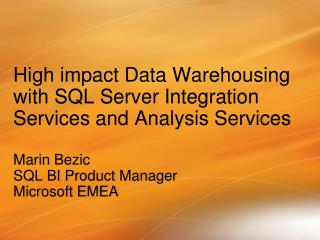 High impact Data Warehousing with SQL Server Integration Services and Analysis Services
