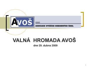 VALNÁ  HROMADA AVOŠ    dne 29. dubna 2009