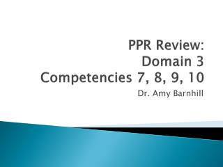 PPR Review: Domain 3 Competencies 7, 8, 9, 10