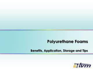 Polyurethane Foams  Benefits, Application, Storage and Tips