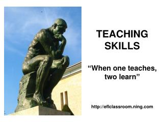 "TEACHING SKILLS ""When one teaches, two learn"""