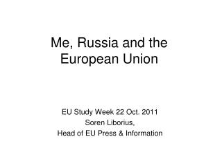 Me, Russia and the  European Union