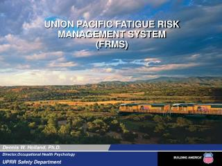 UNION PACIFIC FATIGUE RISK MANAGEMENT SYSTEM (FRMS)