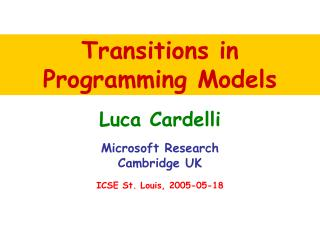 Luca Cardelli Microsoft Research Cambridge UK ICSE St. Louis, 2005-05-18