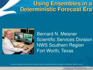 Using Ensembles in a Deterministic Forecast Era