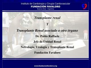 Transplante renal Y  Transplante Renal asociado a otro �rgano Dr. Pablo Raffaele