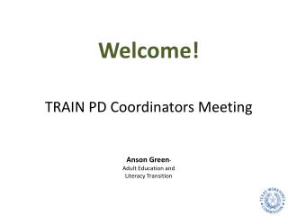 TRAIN PD Coordinators  Meeting Anson  Green * Adult  Education and  Literacy Transition