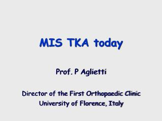 Prof. P Aglietti Director of the First Orthopaedic Clinic University of Florence, Italy