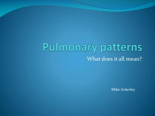 Pulmonary patterns