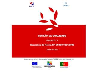 GESTÃO DA QUALIDADE MÓDULO  4 Requisitos da Norma NP EN ISO 9001:2000 José Pinto