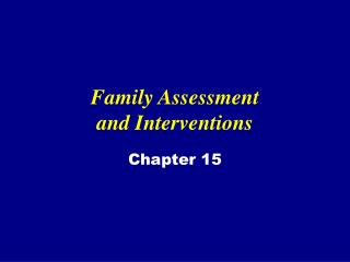 Family Assessment  and Interventions