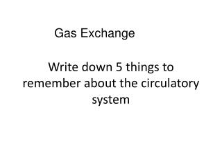 Write down 5 things to remember about the circulatory system
